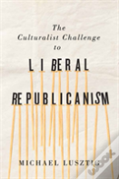The Culturalist Challenge To Liberal Republicanism