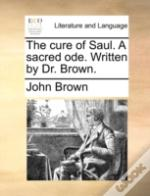 The Cure Of Saul. A Sacred Ode. Written