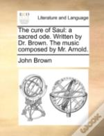 The Cure Of Saul: A Sacred Ode. Written