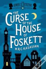 The Curse Of The House Of Foskett - The Gower Street Detective: Book 2