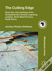 The Cutting Edge: Khoe-San Rock-Markings At The Gestoptefontein-Driekuil Engraving Complex, North West Province, South Africa