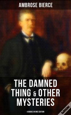 Wook.pt - The Damned Thing & Other Ambrose Bierce'S Mysteries (4 Books In One Edition)