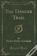 The Danger Trail (Classic Reprint)