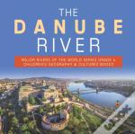 The Danube River | Major Rivers Of The World Series Grade 4 | Children'S Geography & Cultures Books