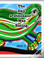The Day A Dinosaur Was Eating.