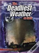 The Deadliest Weather On Earth