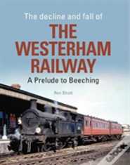 The Decline And Fall Of The Westerham Railway