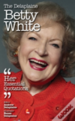 The Delaplaine Betty White - Her Essential Quotations