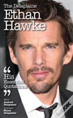The Delaplaine Ethan Hawke - His Essential Quotations