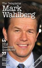 The Delaplaine Mark Wahlberg - His Essential Quotations