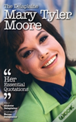 The Delaplaine Mary Tyler Moore - Her Essential Quotations