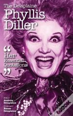 The Delaplaine Phyllis Diller - Her Essential Quotations