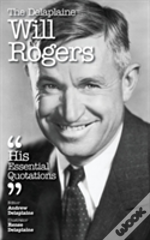 The Delaplaine Will Rogers - His Essential Quotations