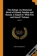 The Deluge. An Historical Novel Of Poland, Sweden And Russia. A Sequel To 'With Fire And Sword' Volume; Volume 1