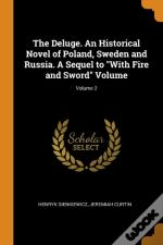 The Deluge. An Historical Novel Of Poland, Sweden And Russia. A Sequel To 'With Fire And Sword' Volume; Volume 2