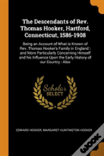 The Descendants Of Rev. Thomas Hooker, Hartford, Connecticut, 1586-1908