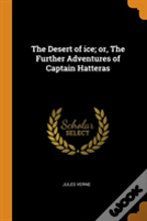 The Desert Of Ice; Or, The Further Adventures Of Captain Hatteras