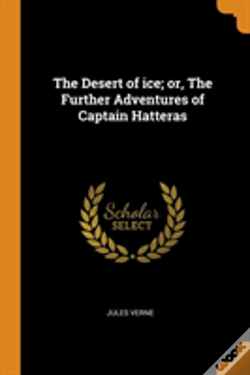 Wook.pt - The Desert Of Ice; Or, The Further Adventures Of Captain Hatteras
