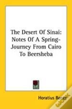The Desert Of Sinai: Notes Of A Spring-Journey From Cairo To Beersheba