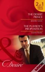 The Desert Prince/ The Playboy'S Proposition