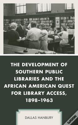 Wook.pt - The Development Of Southern Public Libraries And The African American Quest For Library Access, 18981963