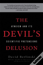 The Devil'S Delusion Atheism And Its Scientific Pretensions