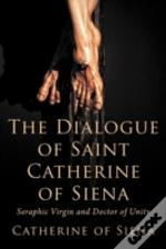 The Dialogue Of St. Catherine Of Siena,