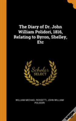 Wook.pt - The Diary Of Dr. John William Polidori, 1816, Relating To Byron, Shelley, Etc