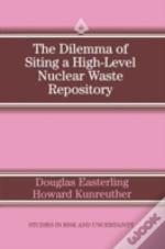 The Dilemma Of Siting A High-Level Nuclear Waste Repository