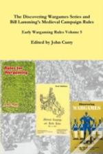 The Discovering Wargames Series And Bill Lamming'S Medieval Campaign And Battle Rules: Early Wargaming Rules Volume 5