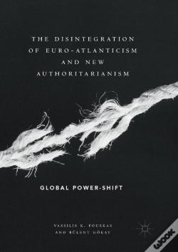 Wook.pt - The Disintegration Of Euro-Atlanticism And New Authoritarianism