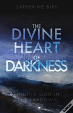 Wook.pt - The Divine Heart Of Darkness: Finding God In The Shadows