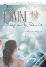 The Divine Resting On My Shoulder: The S