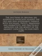 The Doctrine Of Original Sin Asserted & Vindicated Against The Old And New Adversaries Thereof, Both Socinians, Papists, Arminians And Anabaptists, An