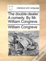 The Double-Dealer. A Comedy. By Mr. Will