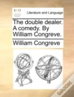 The Double Dealer. A Comedy. By William Congreve.