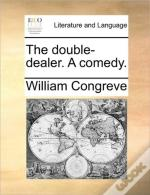 The Double-Dealer. A Comedy.