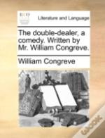 The Double-Dealer, A Comedy. Written By