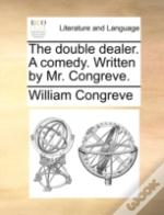 The Double Dealer. A Comedy. Written By