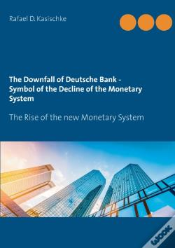 Wook.pt - The Downfall Of Deutsche Bank - Symbol Of The Decline Of The Monetary System