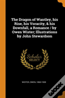 The Dragon Of Wantley, His Rise, His Voracity, & His Downfall, A Romance / By Owen Wister; Illustrations By John Stewardson