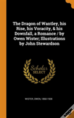 Wook.pt - The Dragon Of Wantley, His Rise, His Voracity, & His Downfall, A Romance / By Owen Wister; Illustrations By John Stewardson