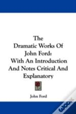 The Dramatic Works Of John Ford: With An Introduction And Notes Critical And Explanatory