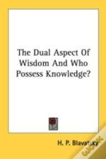 The Dual Aspect Of Wisdom And Who Possess Knowledge?