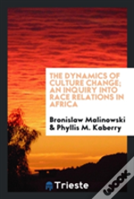The Dynamics Of Culture Change; An Inquiry Into Race Relations In Africa