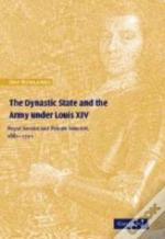 The Dynastic State And The Army Under Louis Xiv