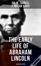 The Early Life Of Abraham Lincoln (Illustrated Edition)