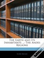 The Earth And Its Inhabitants ...: The A