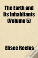 The Earth And Its Inhabitants (Volume 5)