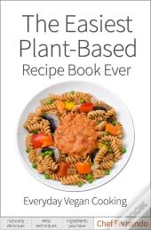 The Easiest Plant-Based Recipe Book Ever.